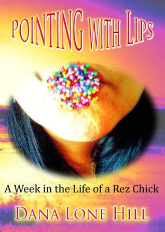 Pointing with Lips: A Week in the Life of a Rez Chick