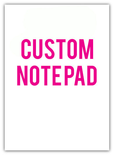 Note Pad - Custom