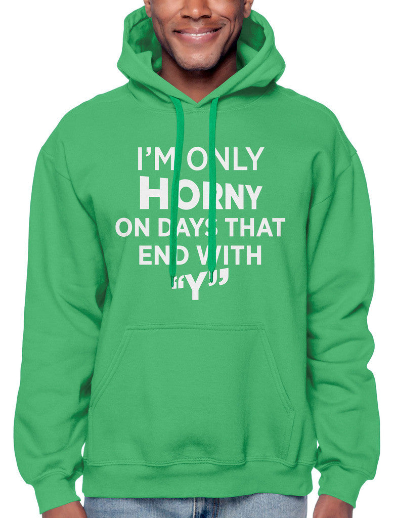 I'm Only Horny On Days That End In Y Sweatshirt Hoodie Hoody