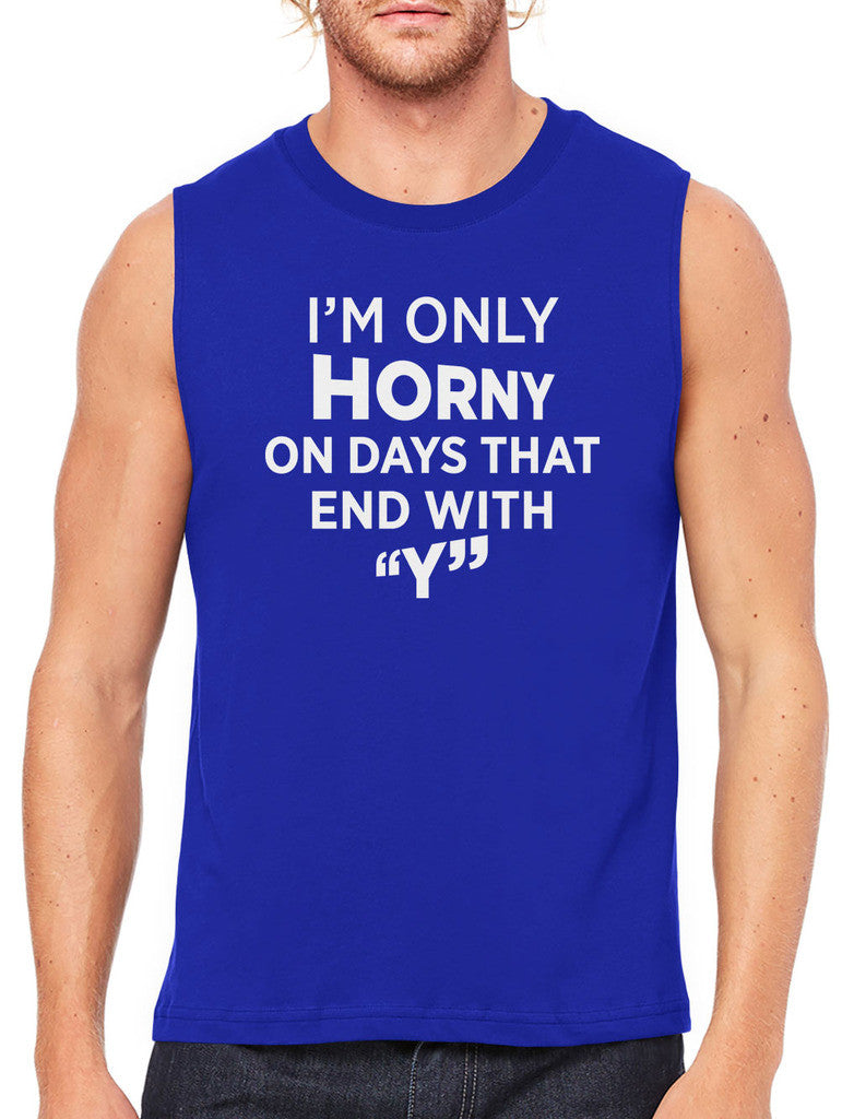 I'm Only Horny On Days That End In Y Men's Sleeveless T-Shirt