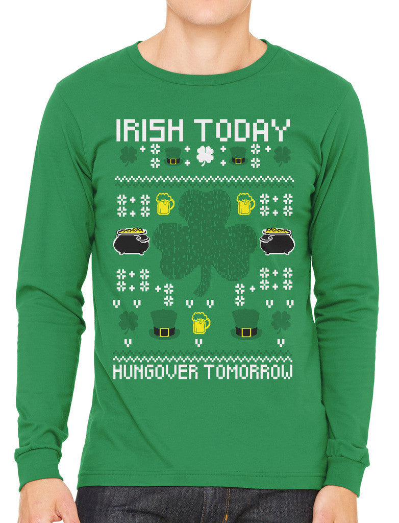 Digital Irish Today Hungover Tomorrow Men's Long Sleeve T-shirt