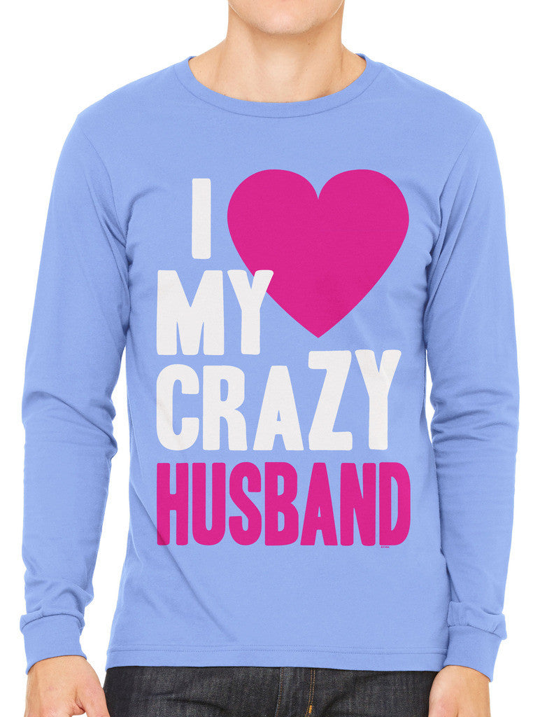 I Love my Crazy Husband Men's Long Sleeve T-shirt