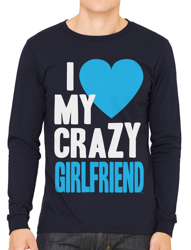 I Love my Crazy Girlfriend Men's Long Sleeve T-shirt