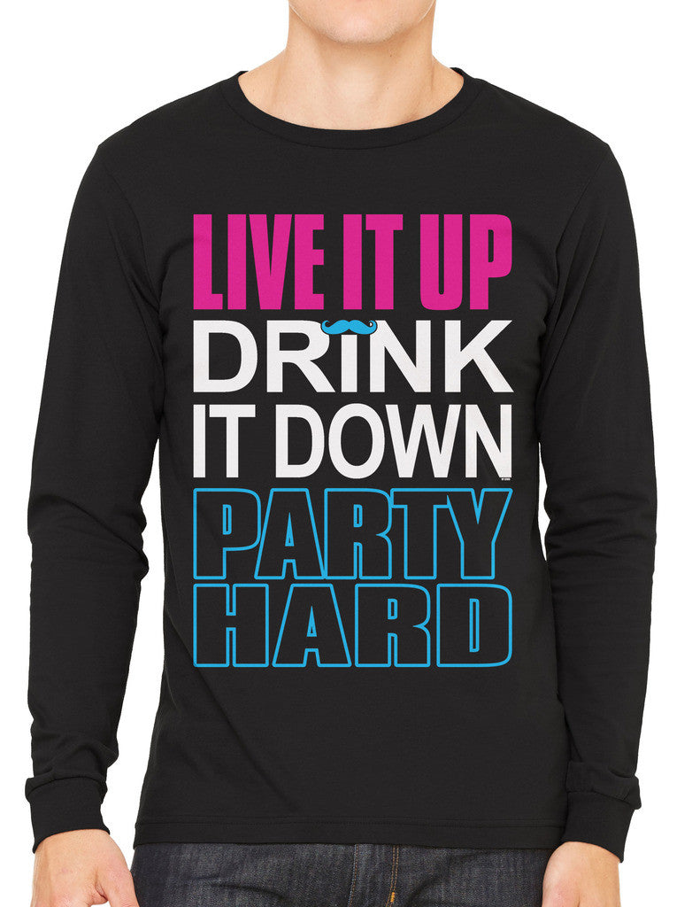 Live It Up Drink It Down Party Hard Men's Long Sleeve T-shirt