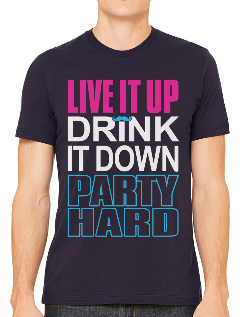 Live It Up Drink It Down Party Hard Men's T-shirt