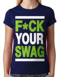 Fuck Your Swag Junior Ladies T-shirt