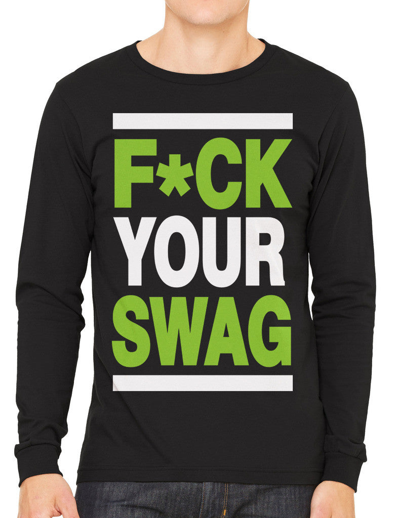 Fuck Your Swag Men's Long Sleeve T-shirt