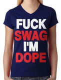 Fuck Swag I'm Dope Junior Ladies V-neck T-shirt