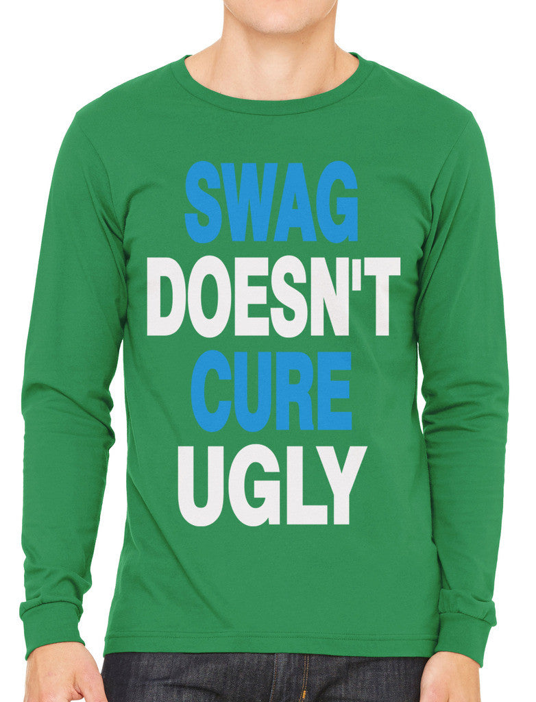 Swag Doesn't Cure Ugly Men's Long Sleeve T-shirt