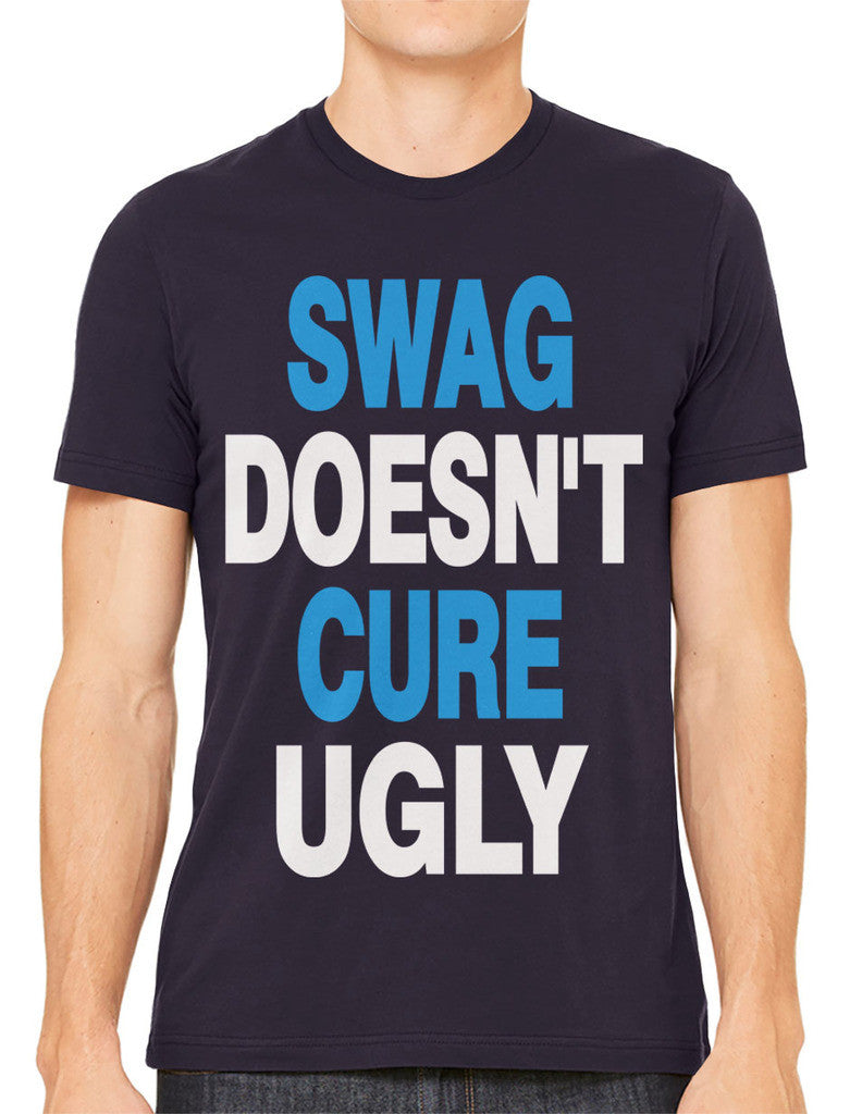 Swag Doesn't Cure Ugly Men's T-shirt