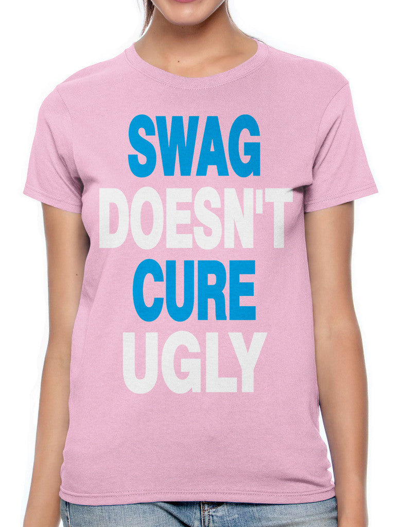 Swag Doesn't Cure Ugly Women's T-shirt