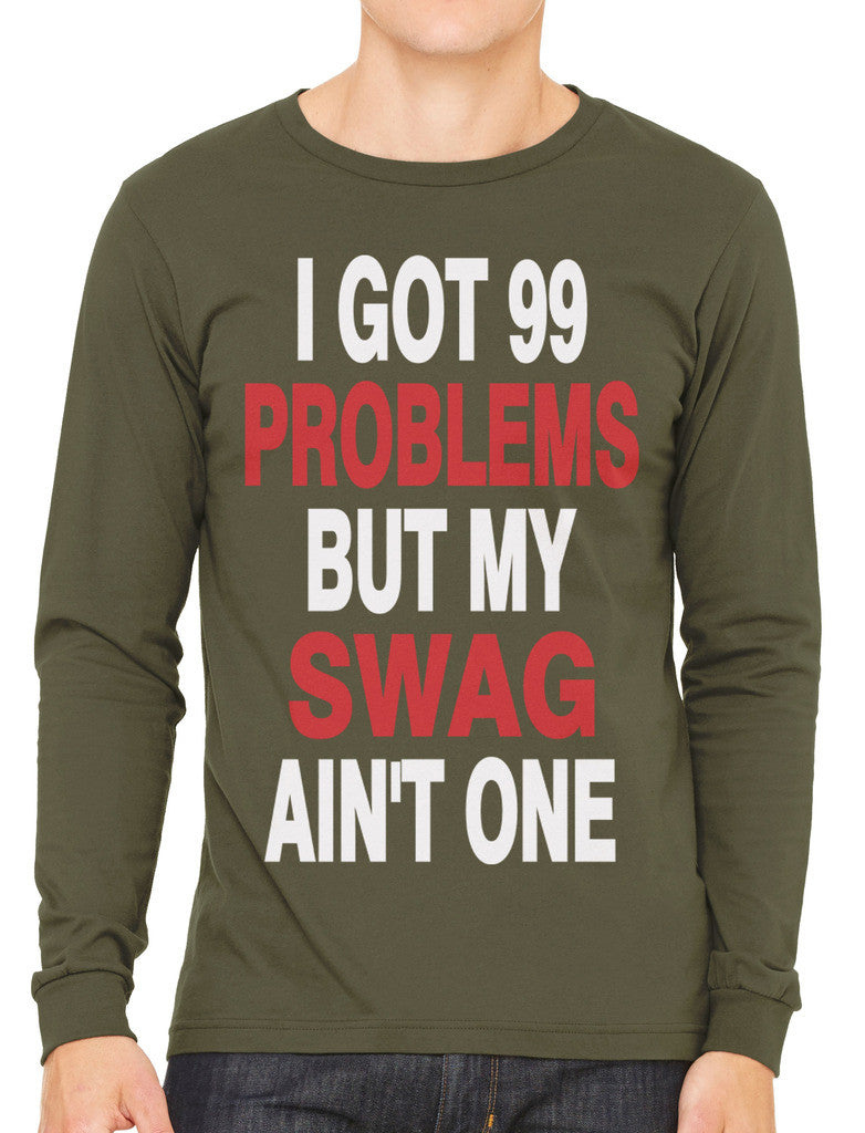 I Got 99 Problems But My Swag Ain't One Men's Long Sleeve T-shirt
