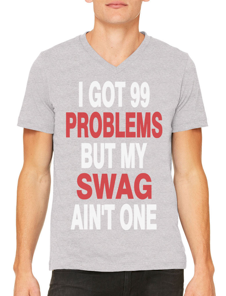 I Got 99 Problems But My Swag Ain't One Men's V-neck T-shirt