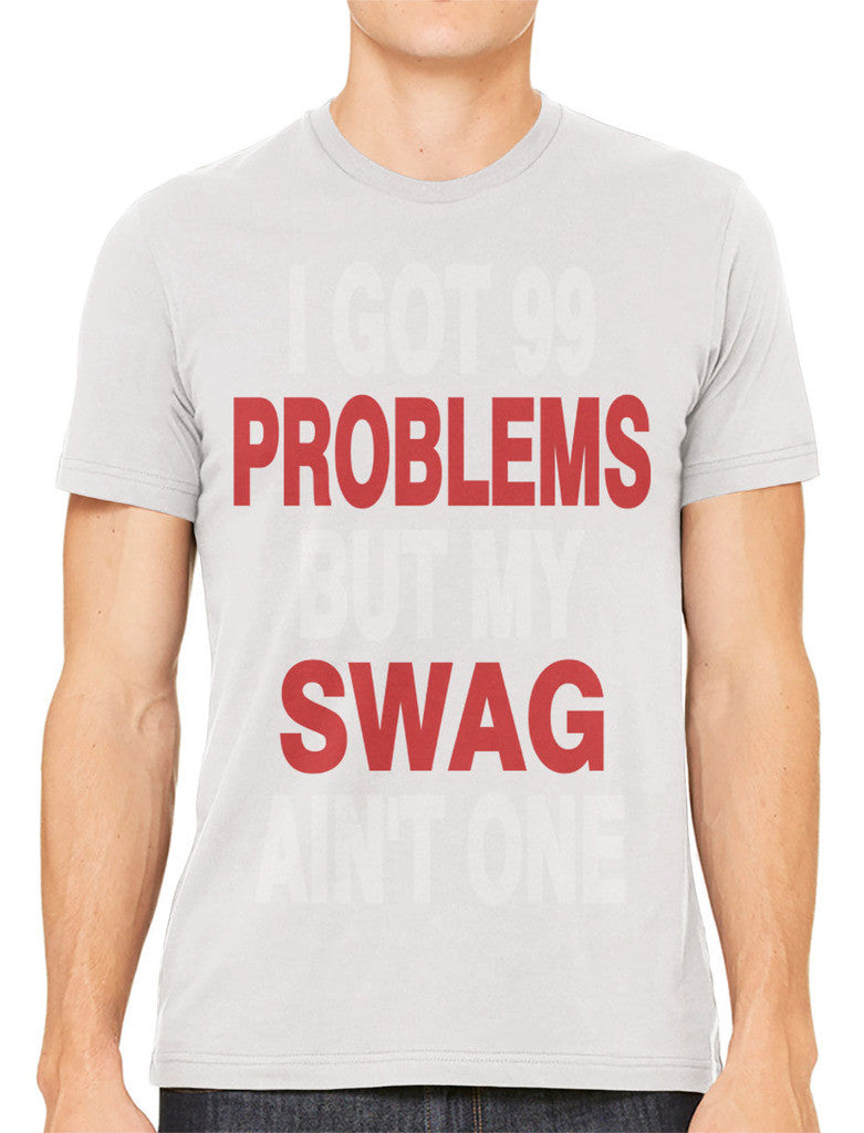 I Got 99 Problems But My Swag Ain't One Men's T-shirt
