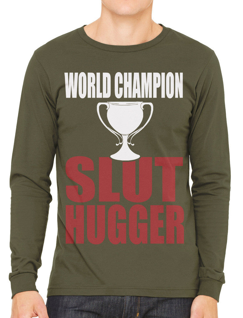 World Champion Slut Hugger Men's Long Sleeve T-shirt