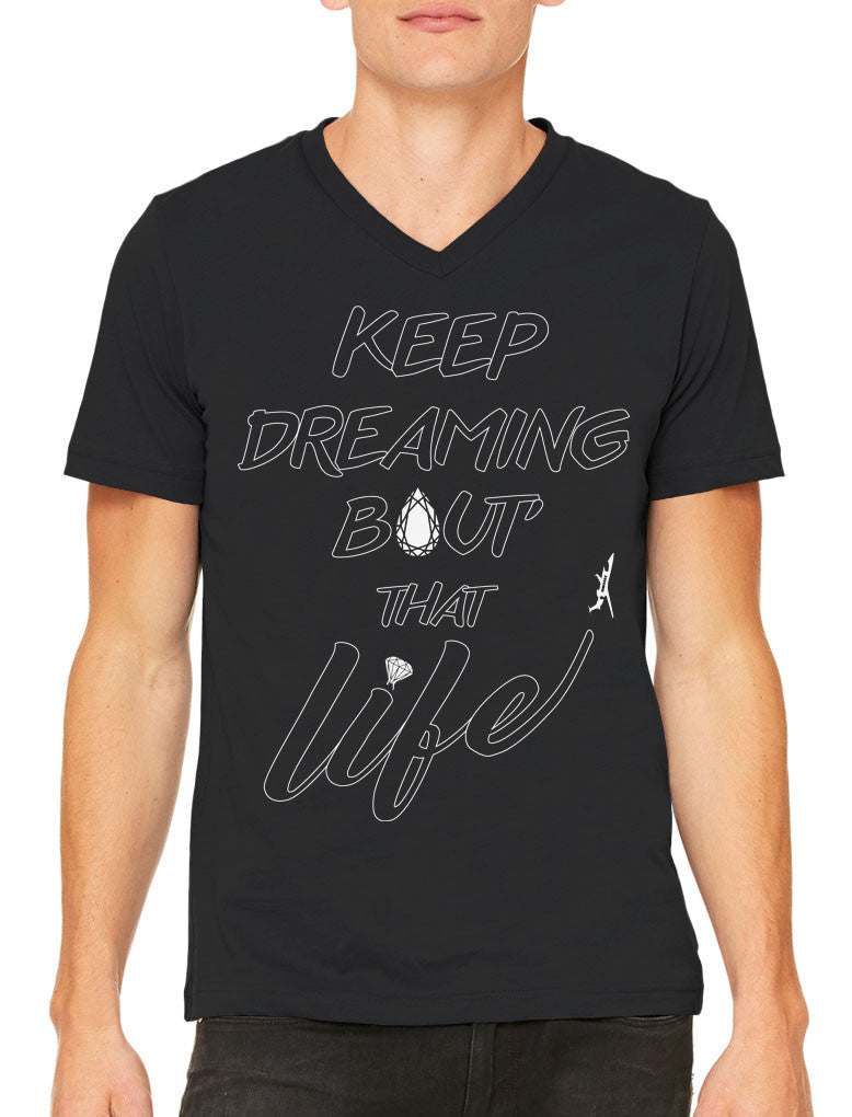 Keep Dreaming Bout' That Life Men's V-neck T-shirt