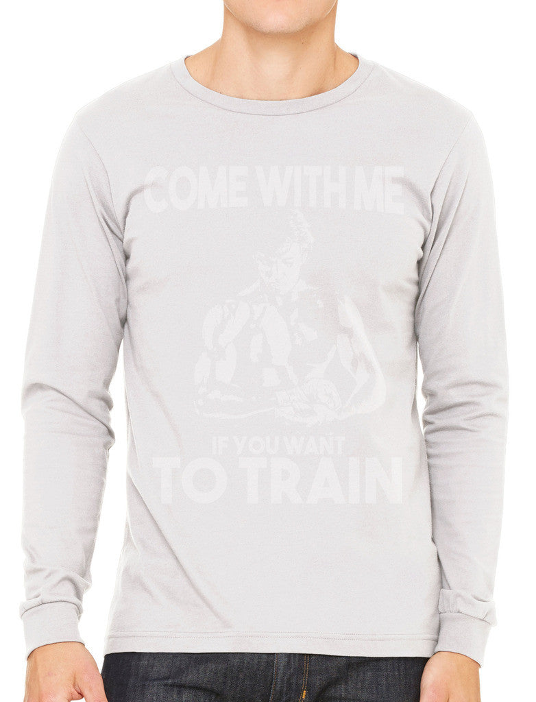 Come With Me If You Want To Train Men's Long Sleeve T-shirt