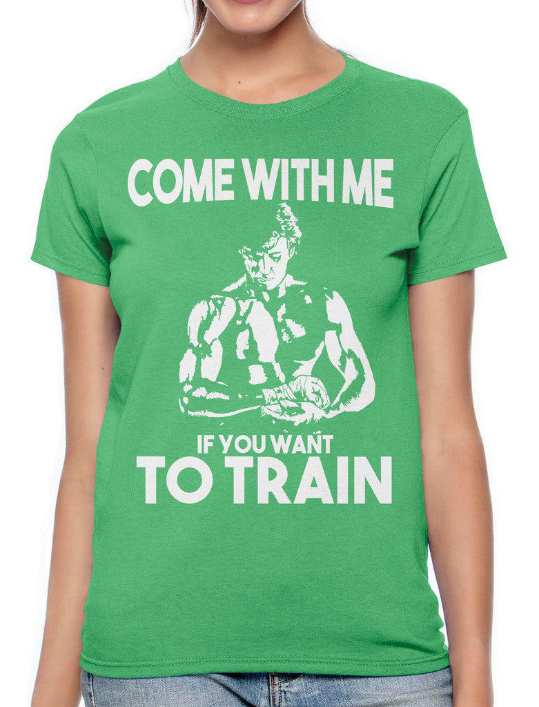 Come With Me If You Want To Train Women's T-shirt