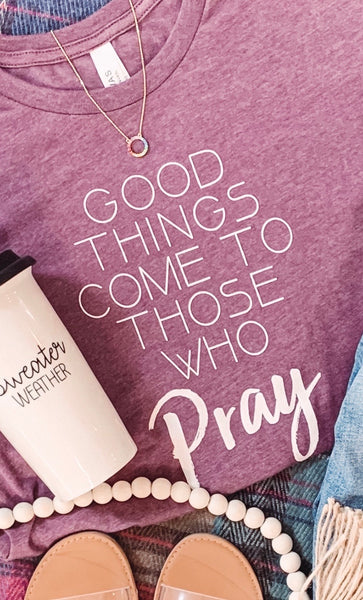 #2027 Good Things Come To Those Who Pray Graphic