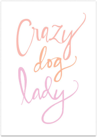 PRETTY FLUFFY - CRAZY DOG LADY PRINT