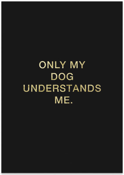 PRETTY FLUFFY - ONLY MY DOG UNDERSTANDS ME PRINT