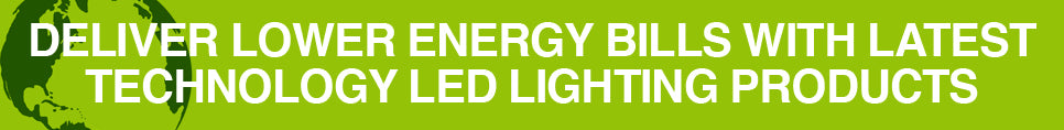 Deliver lower energy bills with latest technology LED lighting products