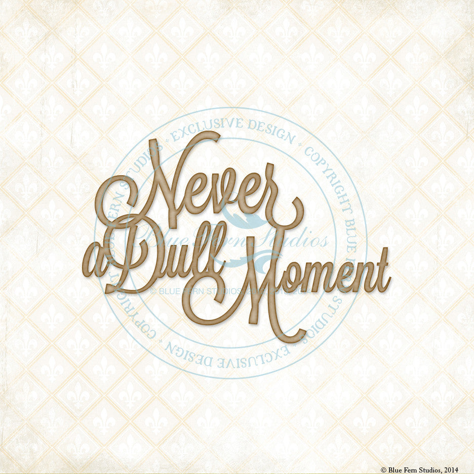 "Blue Fern Studios - Sentiment: ""Never a Dull Moment"""