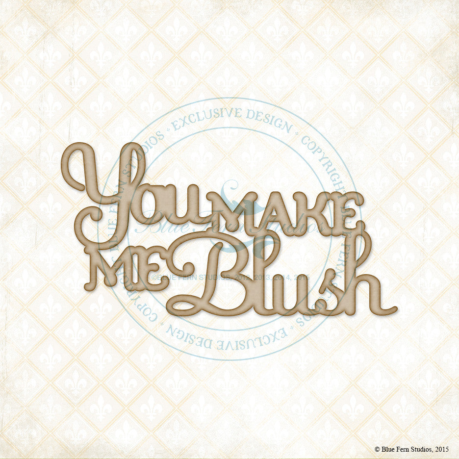 Blue Fern Studios - Chipboard - You Make Me Blush