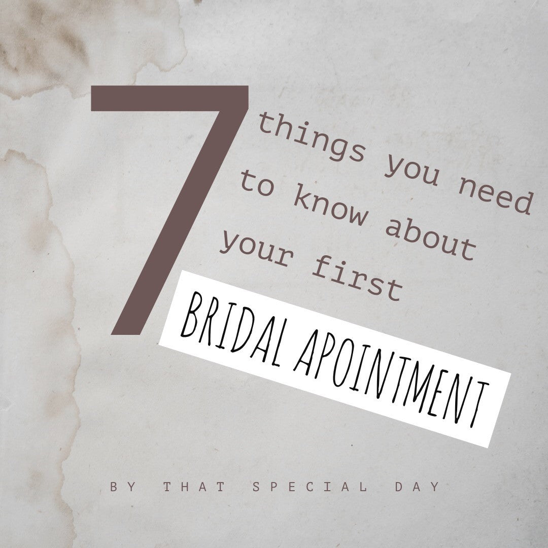 7 Things You Need To Know Before Your First Bridal Appointment!