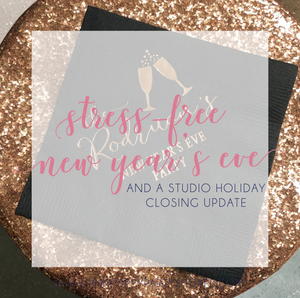 Stress free New Year's Eve - And A Studio Holiday Closing Update