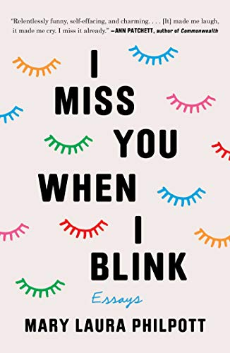 I Miss You When I Blink: Mary Laura Philpott
