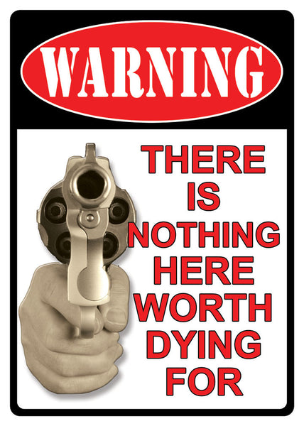 Warning! There is Nothing Here Worth Dying For Sign 1502