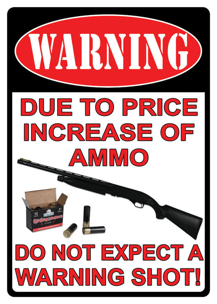 Warning! Due to Price Increase of Ammo Do Not Expect a Warning Shot! Sign 1508