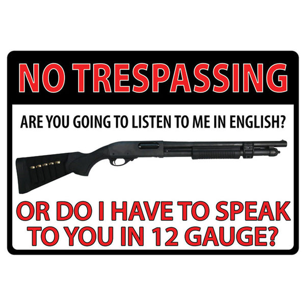 No Trespassing I Speak 12 Gauge Sign 1497