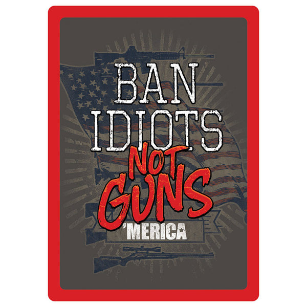 Ban Idiots Not Guns Tin Sign 1460