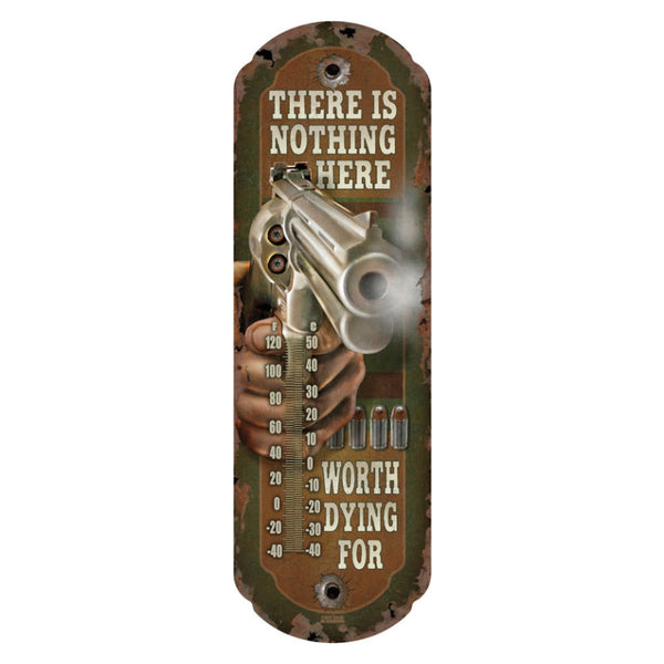 Nothing Here Worth Dying For Tin Thermometer 1285