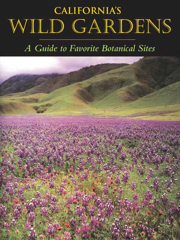 California's Wild Gardens:  A Guide to Favorite Botanical Sites