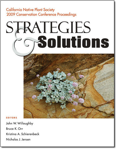 Strategies & Solutions, the 2009 CNPS Conservation Conference Proceedings