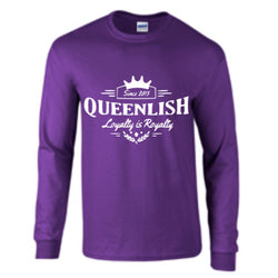Queenlish-Loyalty is Royalty Long-Sleeve*Available in Multiple Colors