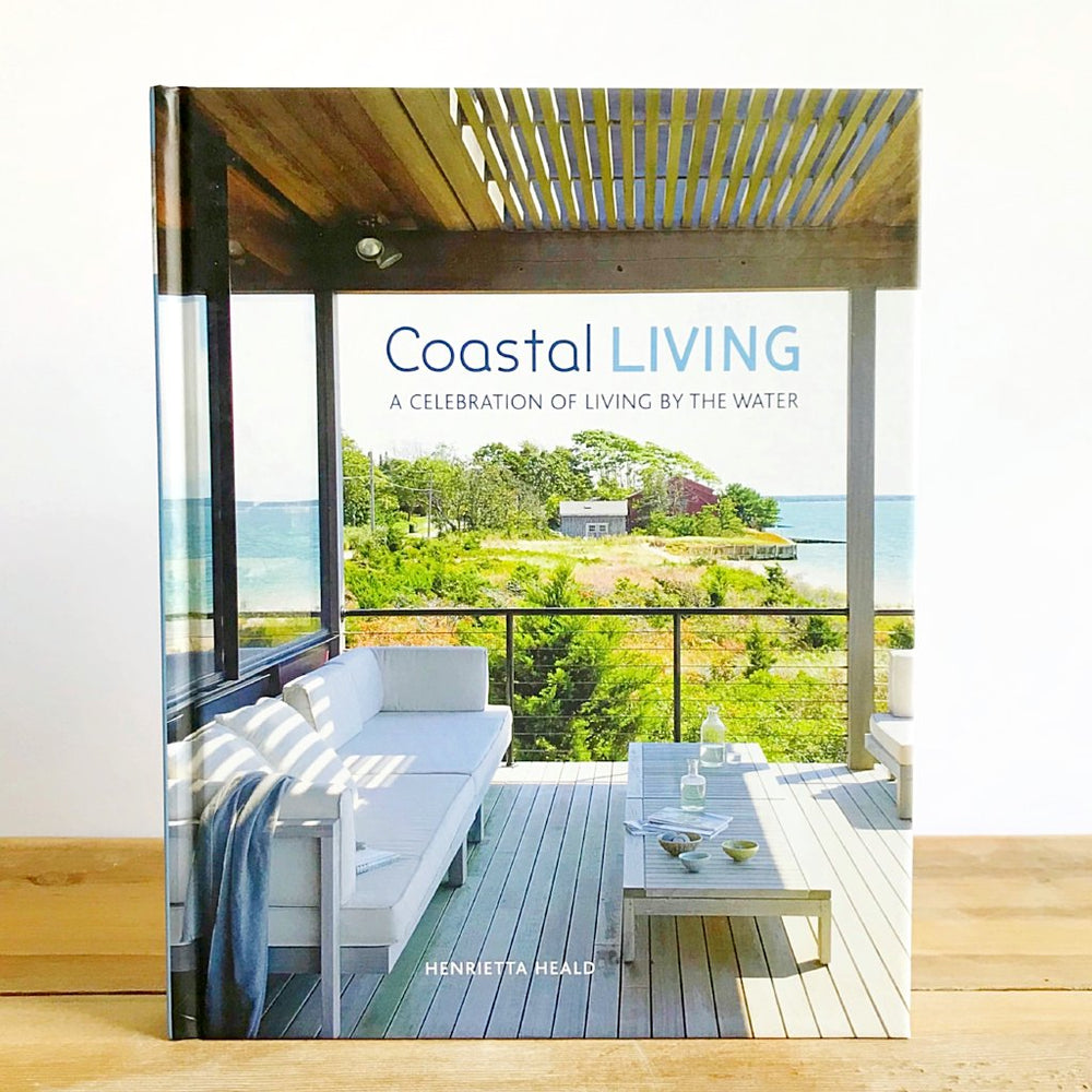 coastal living: a celebration of living by the water