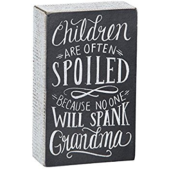 Children Often Spoiled Grandma Sign