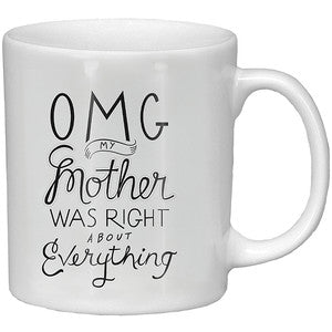 OMG my Mother was Right... Mug