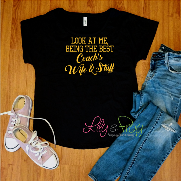 Look at me Being the Best Coach's Wife & Stuff Women's Fitted T-Shirt & Dolman T-Shirt
