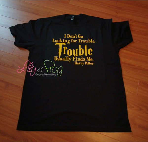 I Don't Go Looking for Trouble Men's Shirt