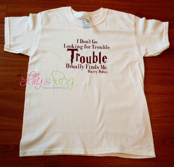 I Don't Go Looking for Trouble Women's Shirt