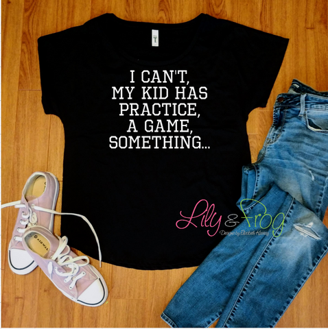 I Can't, My Kid Has Practice, a Game, Something... Women's Fitted T-Shirt & Dolman T-Shirt