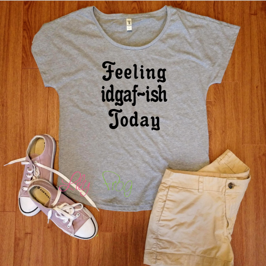 Feeling idgaf-ish Women's Fitted T-Shirt & Dolman T-Shirt