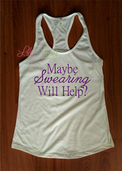 Maybe Swearing will Help? Women's Racerback & Fitted Tank Top