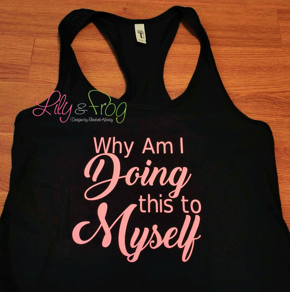 Why am I Doing This to Myself? Women's Racerback & Fitted Women's Tank Top