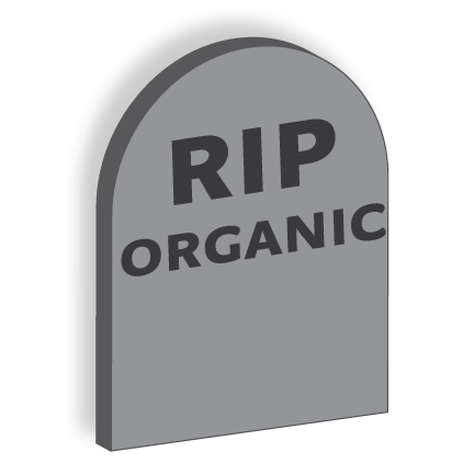 Why organic now means dead…